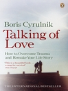 Talking of Love (eBook): How to Overcome Trauma and Remake Your Life Story